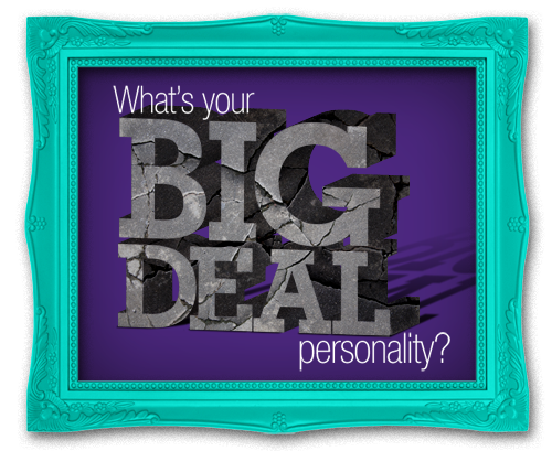 What's Your Big Deal Personality