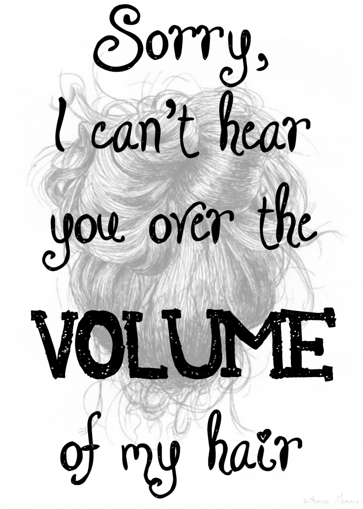 Sorry, I Can't Hear You Over The Volume Of My Hair FREE Printable