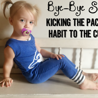 Bye-Bye Suce: Kicking The Pacifier Habit To The Curb