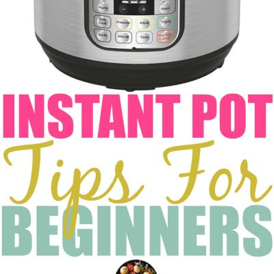 Instant Pot Tips For Beginners