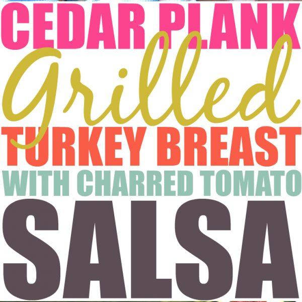 Cedar Plank Grilled Turkey Breast Roast With Charred Tomato Salsa