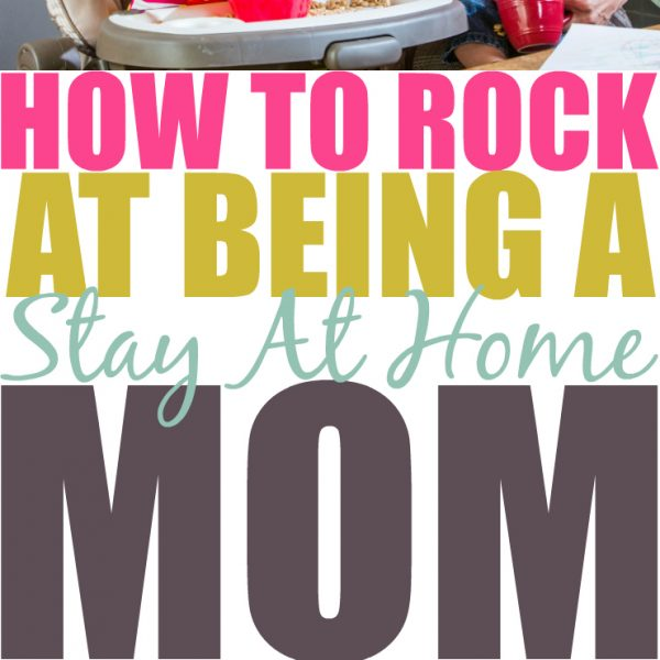 How To Rock Being A Stay At Home Mom