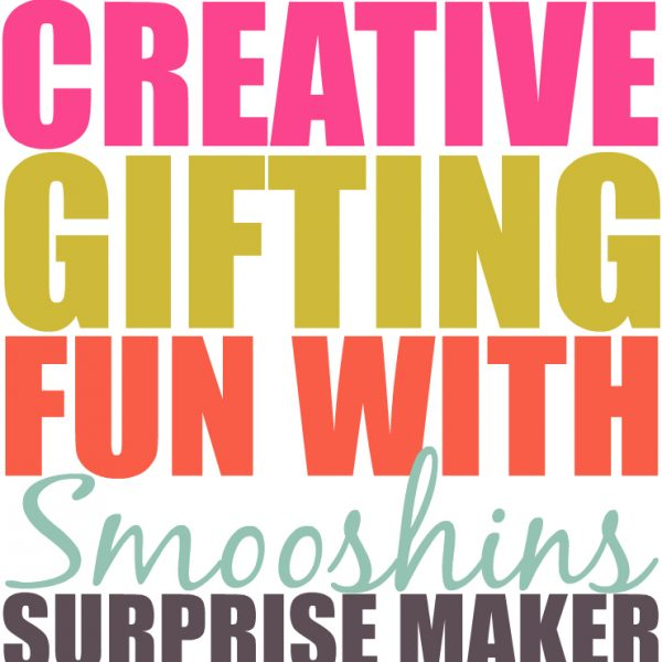 Creative Gifting Fun With Smooshins Surprise Maker