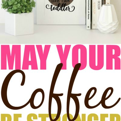 May Your Coffee Be Stronger Than Your Toddler Decor Printable