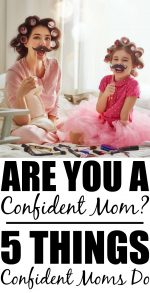 Are You A Confident Mom? 5 Things Confident Moms Do!